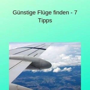 Günstige Flüge finden - 7 Tipps