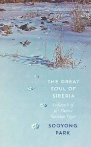 The Great Soul of Siberia: In Search of the Elusive Siberian Tiger by Sooyong Park