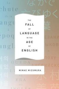 The Fall of Language in the Age of English by Minae Mizumura, translated by Mari Yoshihara and  Juliet Winters Carpenter