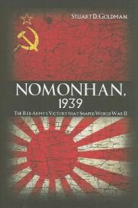 Nomonhan, 1939: The Red Army's Victory that Shaped World War II by Stuart D Goldman