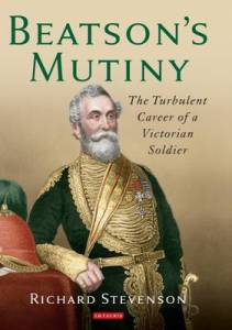 Beatson's Mutiny: The Turbulent Career of a Victorian Soldier by Richard Stevenson