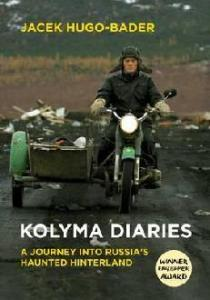 Kolyma Diaries: A Journey into Russia's Haunted Hinterland by Jacek Hugo-Bader