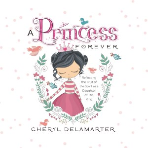 A Princess Forever written by Cheryl Delamarter. Published by A Silver Thread Publishing.
