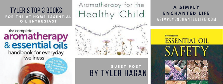 Tyler's Top 3 Books for the at Home Essential Oil Enthusiast