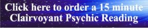 Order a 15 minute Clairvoyant Psychic Reading