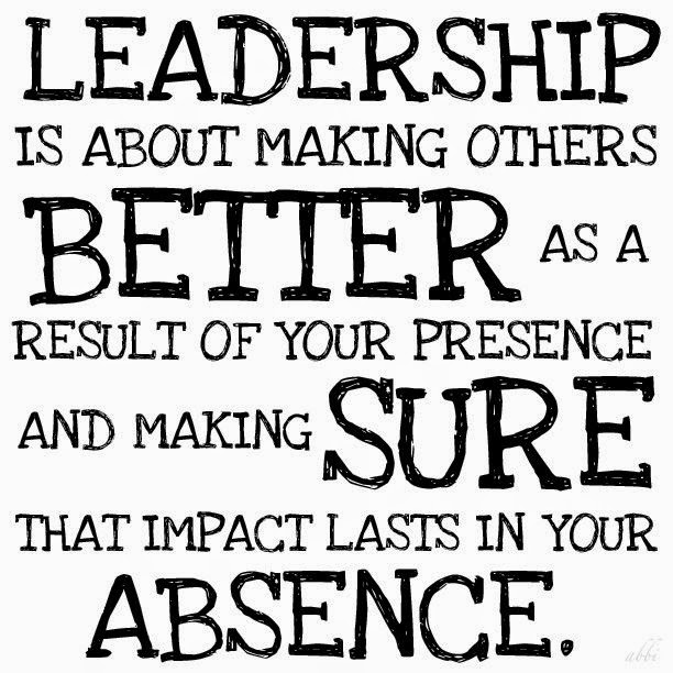 Leadership is about making others better as a result of