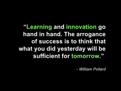 Image result for Learning and innovation go hand in hand. The arrogance of success is to think that what you did yesterday will be sufficient for tomorrow.