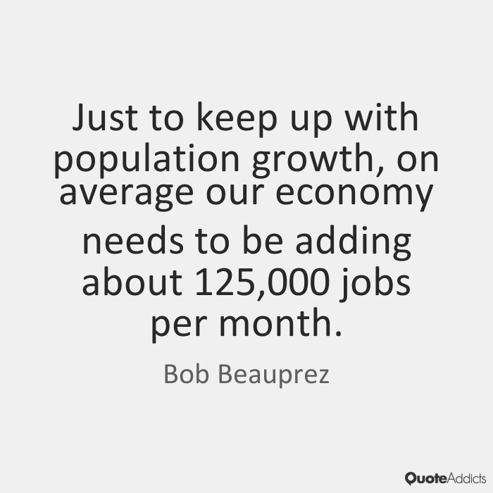 Just to keep up with population growth, on average our