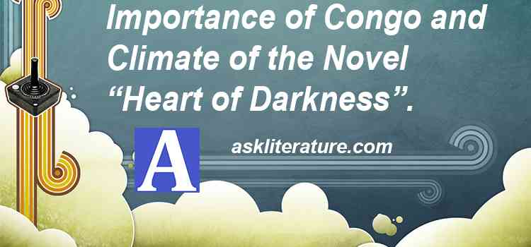 "Importance of Congo and Climate of ""Heart of Darkness"""