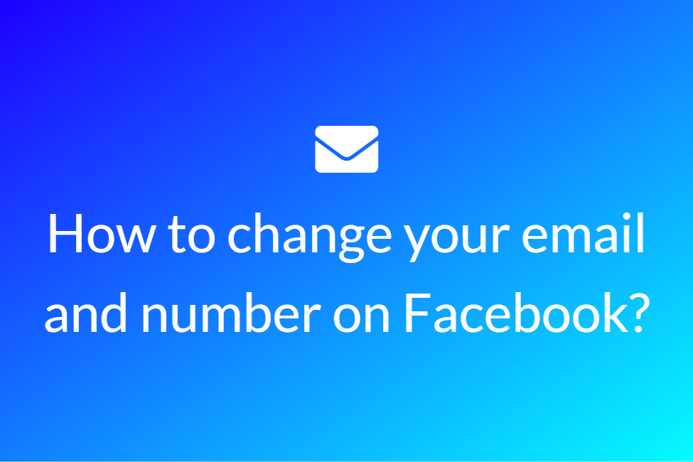 How to change your email and number on Facebook?