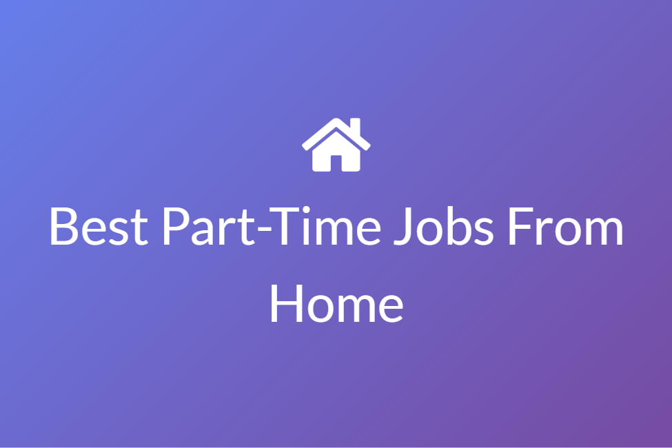 Best Part-Time Jobs From Home