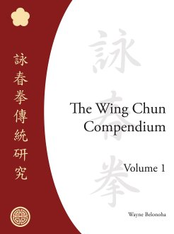 The Wing Chun Compendium (Vol. one)