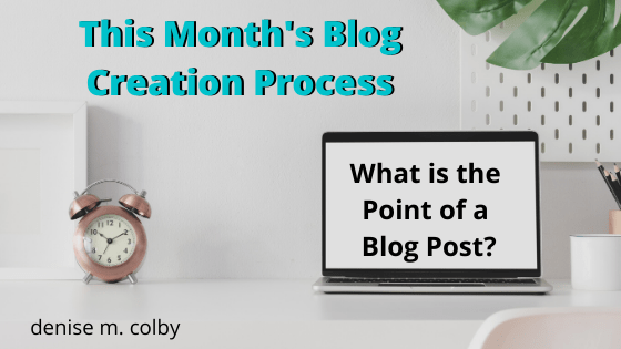 Blog Post Header Titled The Month's Blog Creation Process by Denise M. Colby