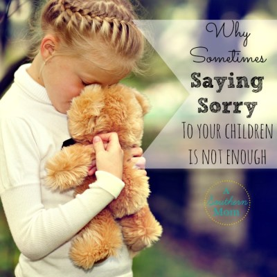 Why Sometimes Saying Sorry to Your Children is Not Enough