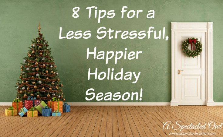 8 Tips for a Less Stressful, Happier Holiday Season - #HappierHolidaysSweeps