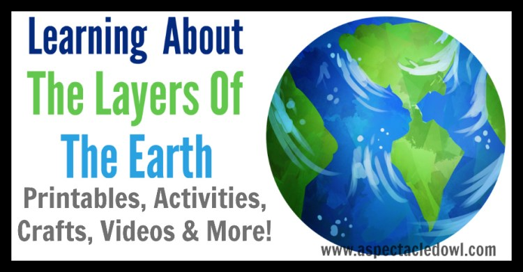 Learning About the Layers of the Earth - Printables, Activities, Crafts, Videos & More