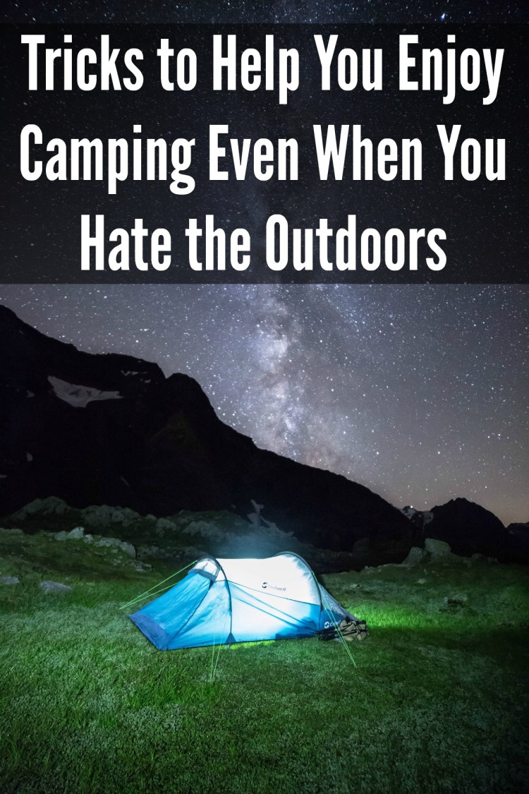 Tricks to Help You Enjoy Camping Even When You Hate the Outdoors