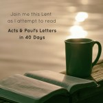 Lent Reading Challenge 2018 join me as I attempt to read Acts and Paul's Letters in 40 Days