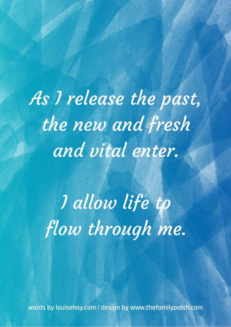"Blue background with affirmation in white text, ""As I release the past, the new and fresh and vital enter. I allow life to flow through me."""