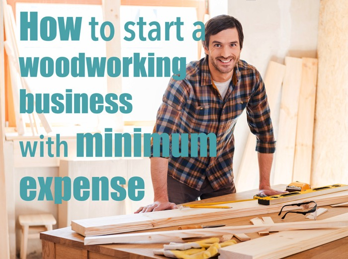 start a woodworking business with minimum expense