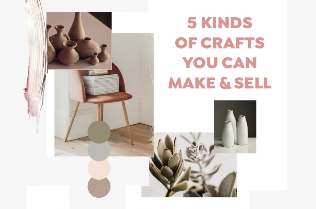 The 5 Different Kinds Of Crafts You Can Make And Sell