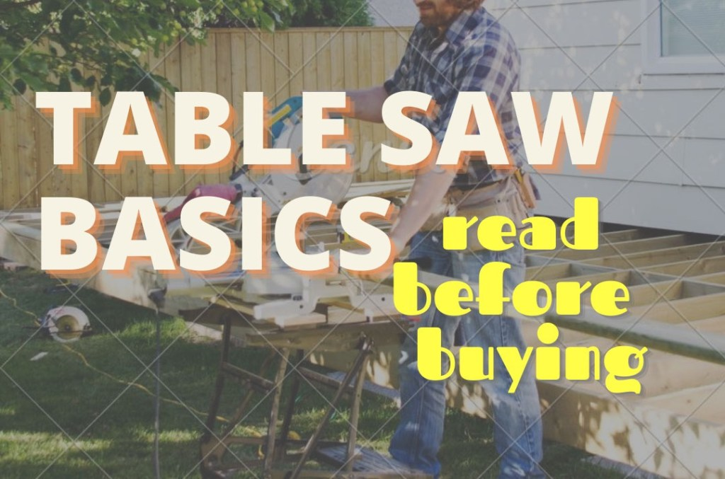 Table Saw Basics –  What You Need To Know Before Buying One