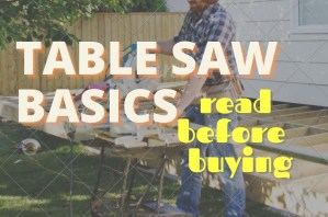 Read more about the article Table Saw Basics –  What You Need To Know Before Buying One