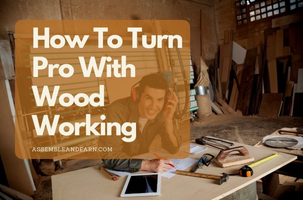 How To Become A Professional Woodworker From A Hobbyist