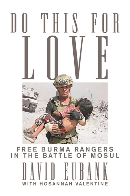 Former Member of U.S. Army Special Forces David Eubank Discusses New Book 'Do This for Love: Free Burma Rangers in the Battle of Mosul'