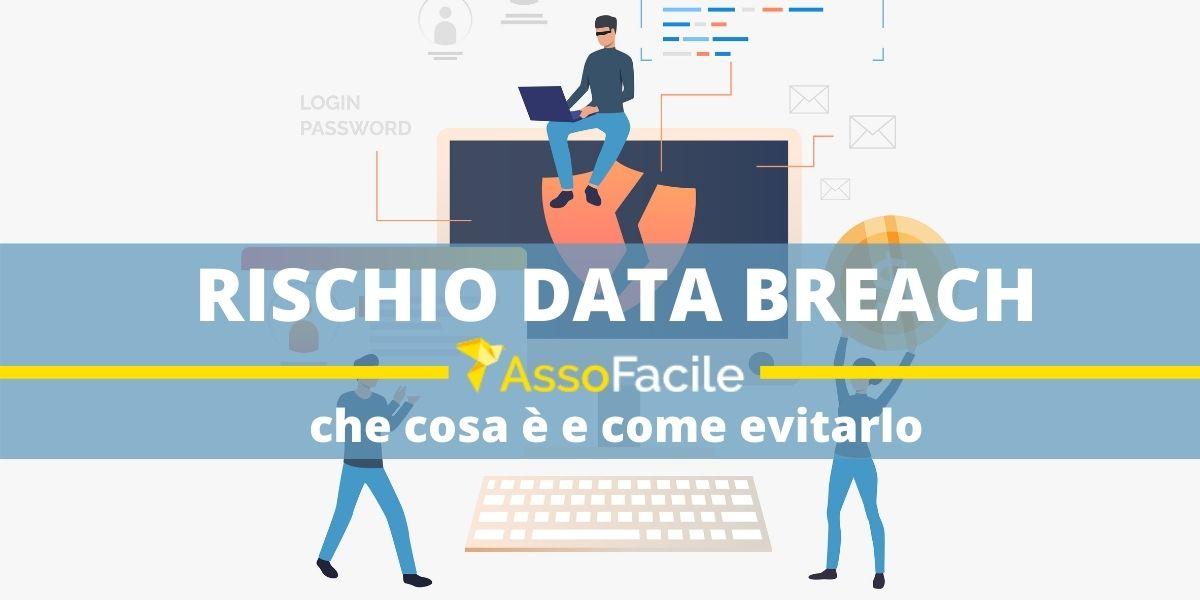 Cosa si intende per Data Breach? Evita il rischio Data Breach con il software Assofacile