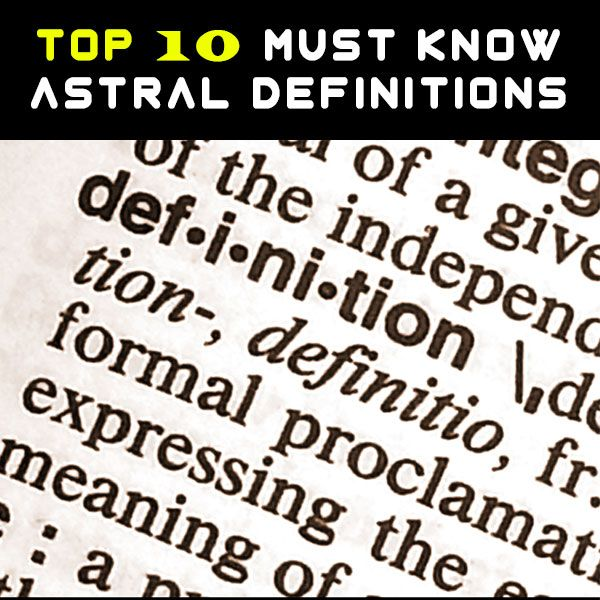 TOP 10 MUST KNOW ASTRAL PROJECTION DEFINITIONS