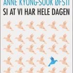 Si at vi har hele dagen av Anne Kyong Sook Øfsti
