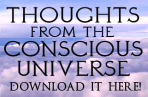 THOUGHTS FROM THE CONSCIOUS UNIVERSE