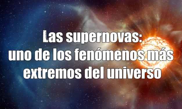 Supernovas, la explosiva muerte de una estrella (vídeo)