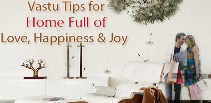 Vastu Tips for Home Full of Love, Prosperity, Happiness & Joy