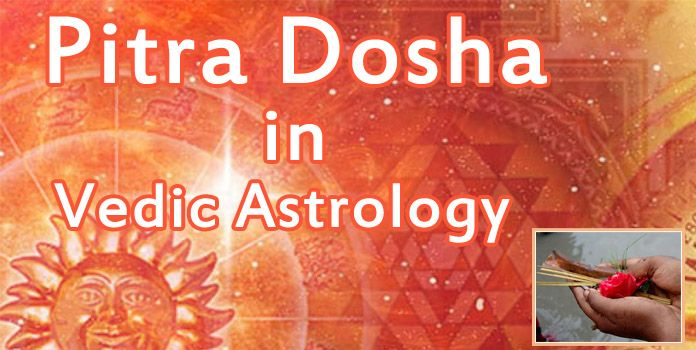 Pitra dosha in Vedic Astrology, Kundali, Pitra Dosha Effects, Nivaran, Remedies