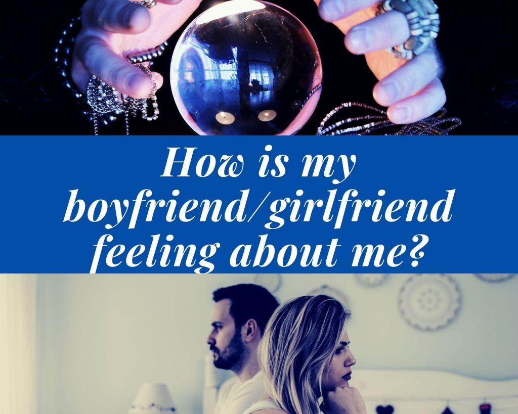 How is my boyfriend/girlfriend feeling about me