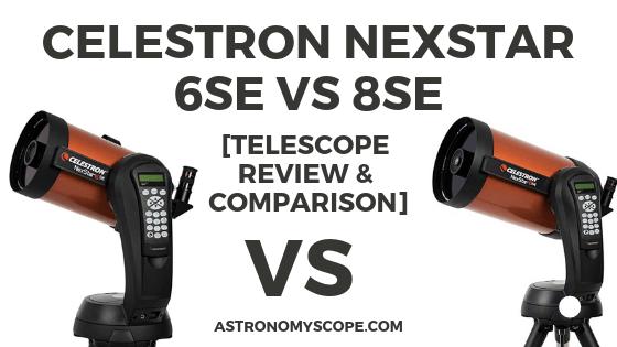 Celestron Nexstar 6SE vs 8SE [Telescope Review & Comparison]