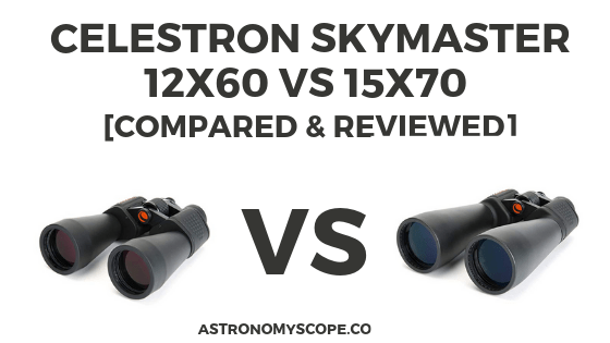 Celestron SkyMaster 12x60 vs 15x70 [Compared & Reviewed]