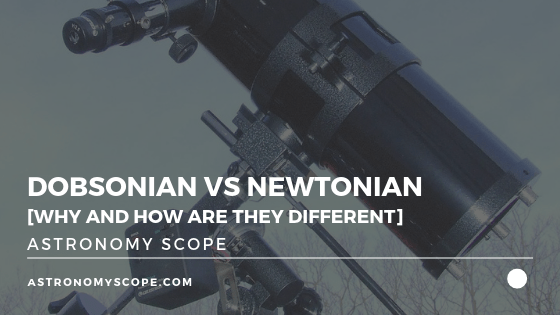 Dobsonian vs Newtonian [Why and How Are They Different]