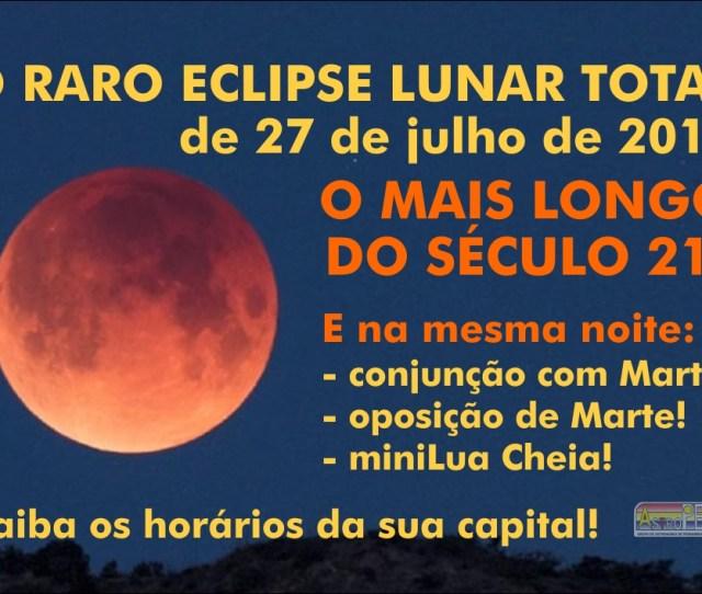 O Raro Eclipse Lunar Total De 27 De Julho De 2018 O Mais Longo Do Seculo 21