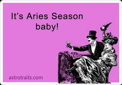 It's Aries season baby