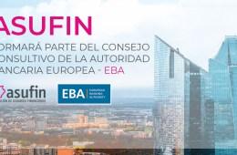 ASUFIN formará parte del consejo consultivo de la Autoridad Bancaria Europea (EBA)