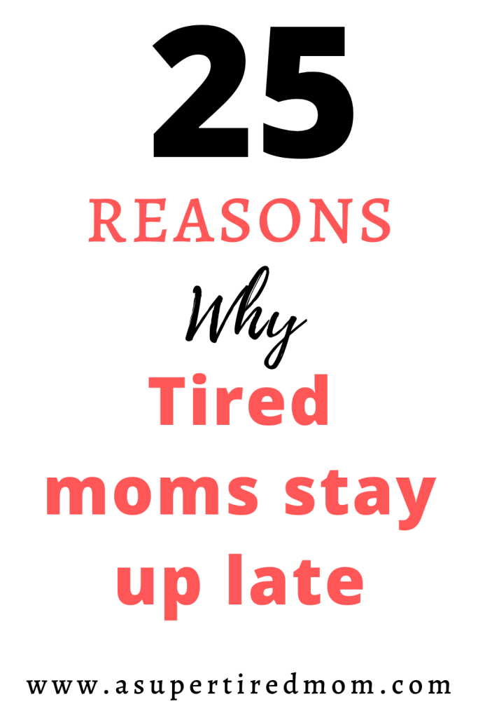25 reasons why tired moms stay up late