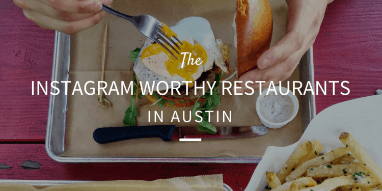Instagram Worthy Restaurants in Austin