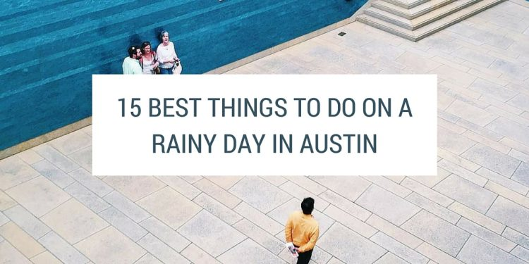 15 BEST THINGS TO DO ON A RAINY DAY IN AUSTIN (1)