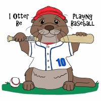 I Otter Be Playing Baseball Design Request