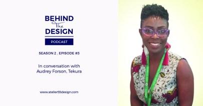 Audrey Forson Season 2 Behind The Design Podcast Atelier 55