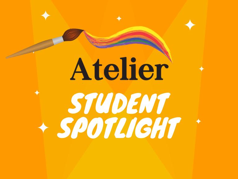 Atelier Student Spotlight