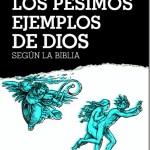Los pésimos ejemplos de Dios (según la biblia) – Pepe Rodríguez